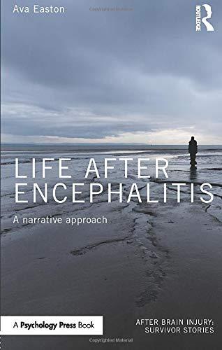 Life After Encephalitis: A Narrative Approach (After Brain Injury: Survivor Stories)