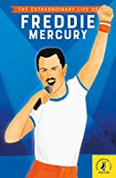 The Extraordinary Life of Freddie Mercury (Extraordinary Lives)