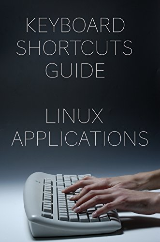 KeyBoard Shortcuts Guide Linux Applications (English Edition)