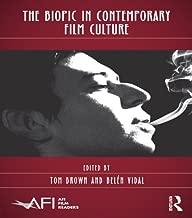 The Biopic in Contemporary Film Culture (AFI Film Readers)
