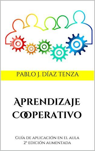 Aprendizaje Cooperativo: Guía de aplicación en el aula 2ª edición aumentada (Libros para una nueva escuela)