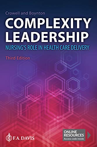 Compare Textbook Prices for Complexity Leadership: Nursing's Role in Health Care Delivery Third Edition ISBN 9780803699069 by Crowell PhD  RN, Diana M.,Boynton RN  MS  CP, Beth