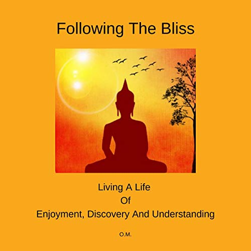 Following the Bliss: Living a Life of Enjoyment, Discovery, and Understanding audiobook cover art