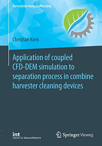 Application of coupled CFD-DEM simulation to separation process in combine harvester cleaning devices (Fortschritte Naturstofftechnik)