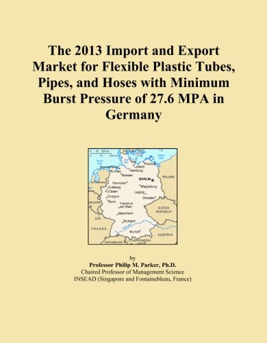 The 2013 Import and Export Market for Flexible Plastic Tubes, Pipes, and Hoses with Minimum Burst Pressure of 27.6 MPA in Germany
