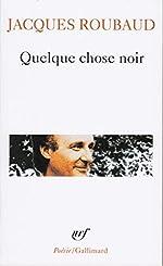 Quelque chose noir de Jacques Roubaud