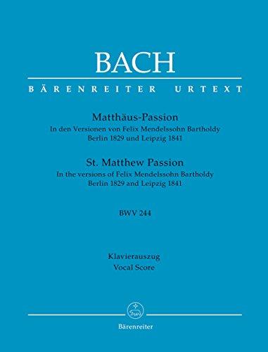 Matthäus-Passion BWV 244 -In den Versionen von Felix Mendelssohn Bartholdy Berlin 1829 und Leipzig 1841-. Klavierauszug vokal, BÄRENREITER URTEXT