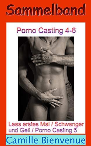 Porno Casting: Sammelband Teil 4-6: Erotische Geschichten (Porno Casting – erotische Geschichten)