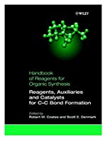 Reagents, Auxiliaries, and Catalysts for C-C Bond Formation (Handbook of Reagents for Organic Synthesis)