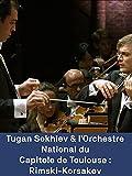Tugan Sokhiev y la Orchestre National du Capitole de Toulouse: Rimski-Kórsakov