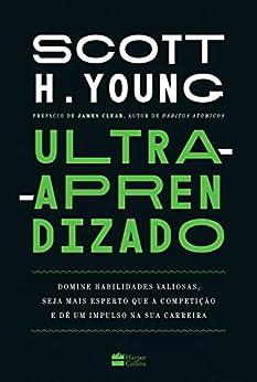 Ultra-aprendizado: Domine habilidades valiosas, seja mais esperto que a competição e dê um impulso na sua carreira por [Scott Young, Lucas Bandeira]