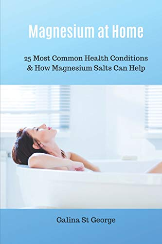 Magnesium at Home: 25 Most Common Health Conditions & How Magnesium Salts Can Help (Mineral Healing, Band 3)