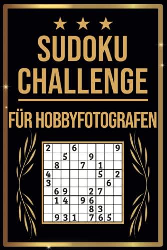 SUDOKU Challenge für Hobbyfotografen: Sudoku Buch I 300 Rätsel inkl. Anleitungen & Lösungen I Leicht bis Schwer I A5 I Tolles Geschenk für Hobbyfotografen