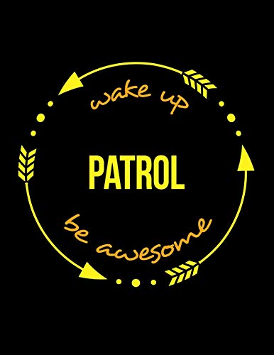 Wake Up Patrol Be Awesome | Cool Notebook for a motor Patrolman and Patrolwoman, Legal Ruled Journal: Wide Ruled