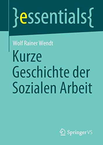 Kurze Geschichte der Sozialen Arbeit (essentials)