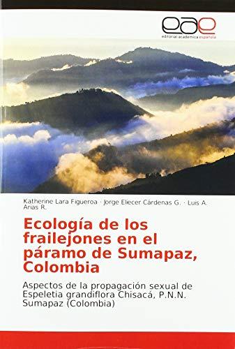 Ecología de los frailejones en el páramo de Sumapaz, Colombia: Aspectos de la propagación sexual de Espeletia grandiflora Chisacá, P.N.N. Sumapaz (Colombia)