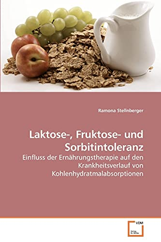 Laktose-, Fruktose- und Sorbitintoleranz: Einfluss der Ernährungstherapie auf den Krankheitsverlauf von Kohlenhydratmalabsorptionen