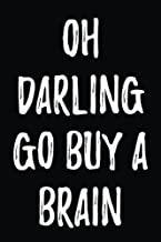 oh darling go buy a brain