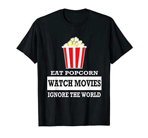 Eat Popcorn Watch Movies Ignore The World - movies lovers T-Shirt