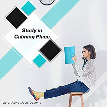 Study In Calming Place - Quiet Piano Music Delights
