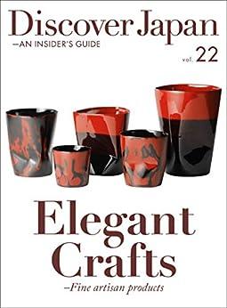 [ディスカバー・ジャパン編集部]のDiscover Japan - AN INSIDER'S GUIDE 「Elegant Crafts -Fine artisan products」 [雑誌] (英語版 Discover Japan Book 2019001) (English Edition)