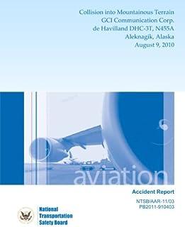 Aircraft Accident Report: Collision into Mountainous Terrain GCI Communication Corp. de Havilland DHC-3T, N455A Aleknagik,...