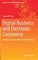 Digital Business and Electronic Commerce: Strategy, Business Models and Technology (Springer Texts in Business and Economics)
