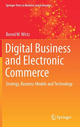 Compare Textbook Prices for Digital Business and Electronic Commerce: Strategy, Business Models and Technology Springer Texts in Business and Economics 1st ed. 2021 Edition ISBN 9783030634810 by Wirtz, Bernd W.