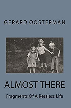 Almost There: Fragments Of A Restless Life by [Gerard Oosterman]