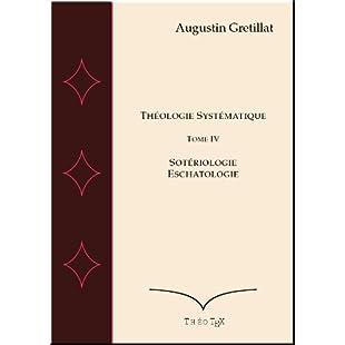 Théologie Systématique, Sotériologie, Eschatologie (Exposé de Théologie Systématique t. 4) (French Edition)