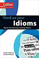 Work on Your Idioms: Master the 300 Most Common Idioms (Collins Work on Your…)