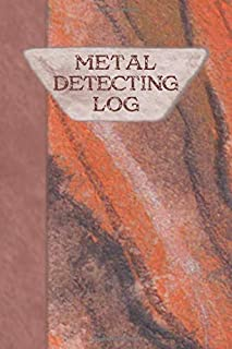 Metal Detecting Log: Journal For Metal Detector Enthusiasts - Metal Detectorist Log Book - Books For Hobbyists