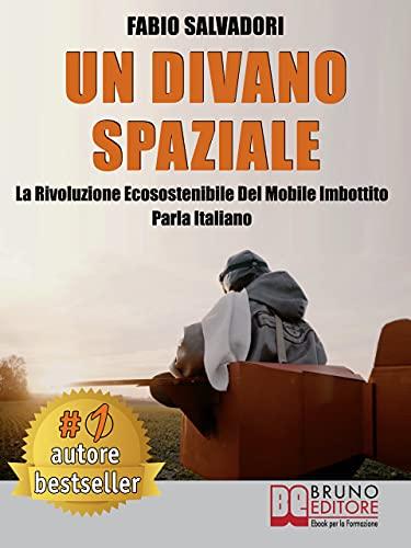 Un Divano Spaziale: La Rivoluzione Ecosostenibile Del Mobile Imbottito Parla Italiano (Italian Edition)