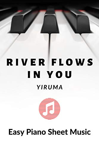 River Flows in You – Yiruma - Easy Piano Sheet Music for Beginners - BIG Notes : Teach Yourself How to Play. Popular, Pop, Classical Song For Kids, Adults, ... Students, Teachers. (English Edition)