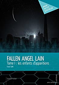 Fallen Angel Lain: Tome I : les enfants d'apparitions par Fazia Salhi