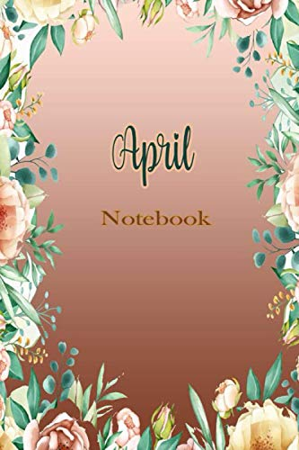 April Notebook: Journal For April   Lined Notebook Journal - cute floral Notebook - 110 Pages - College Ruled paper, perfect bound, Matte Cover   ... idea Journal   Organizer, 110 p ,6 x 9 inch