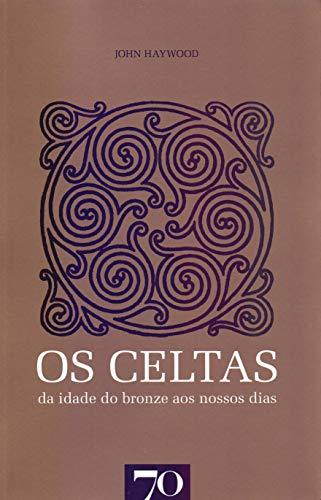 Os Celtas: da Idade do Bronze aos Nossos Dias
