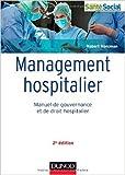 Management hospitalier - 2e éd. - Manuel de gouvernance et de droit hospitalier de Robert Holcman ( 4 mars 2015 ) - Dunod; Édition 2e édition (4 mars 2015)