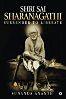 Shri Sai Sharanagathi: Surrender to Liberate