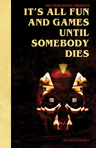 It's All Fun and Games Until Somebody Dies by [Dawn Shea, Mark Towse, Tim Mendees, Gary McDonough, Bert Edens, Nathan D. Ludwig, Ruthann Jagge, Heidi Hess, Joe Scipione, John Cady]