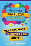 Mensa® for Kids: Fun Puzzle Challenges: Terrific Ways to Stretch Your Brain! (Mensa's Brilliant Brain Workouts)