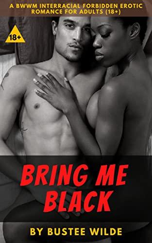 Bring Me Black - A bwwm interracial black women white men alpha male erotic explicit romance story for adults (18+) (English Edition)