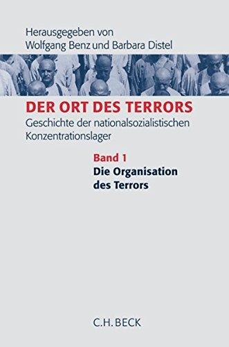 Der Ort des Terrors. Geschichte der nationalsozialistischen Konzentrationslager. Gesamtwerk: Band 1: Die Organisation des Terrors: