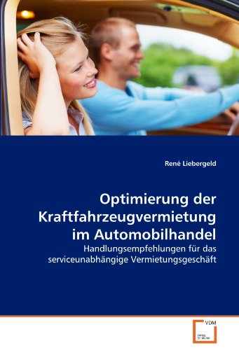 Optimierung der Kraftfahrzeugvermietung im Automobilhandel: Handlungsempfehlungen für das serviceunabhängige Vermietungsgeschäft