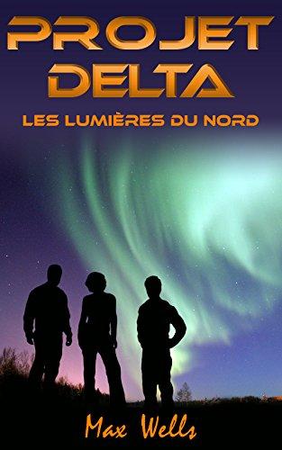 Projet Delta: Les lumières du nord (French Edition)