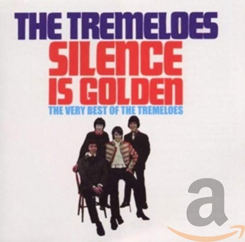 Silence Is Golden - the Very Best of the Tremeloes