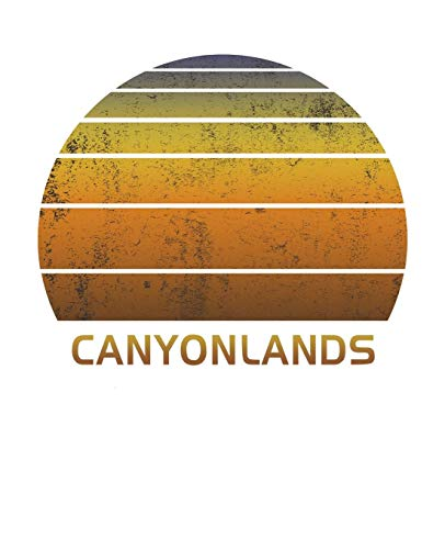 Canyonlands: National Park Notebook Paper For Work, Home or School With Lined Wide Ruled White Sheets. Vintage Sunset Note Pad Composition Journal For ... & Kids With 7.5 x 9.25 Inch Soft Matte Cover.
