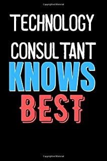 Technology Consultant Knows Best  - Funny Unique Personalized Notebook Gift Idea For Technology Consultant: Lined Notebook / Journal Gift, 120 Pages, 6x9, Soft Cover, Matte Finish
