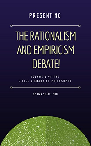 Presenting The Rationalism and Empiricism Debate! (Little Library of Philosophy Book 1)