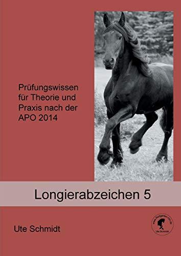 Longierabzeichen 5: Prüfungswissen für Theorie und Praxis nach der APO 2014